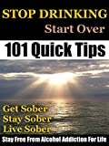 Stop Drinking: Stop Drinking, Get Sober and Stay Free From Alcohol Addiction For Life (How To Quit Drinking Alcohol And Stay Sober Book 1)