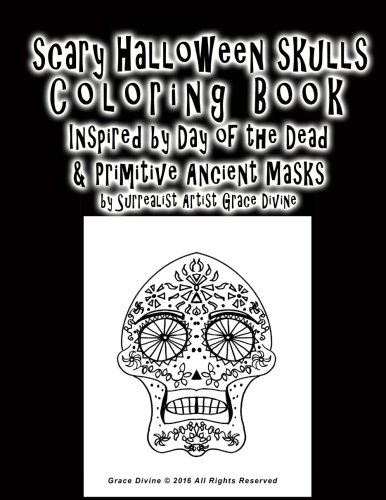 Scary Halloween Skulls Coloring Book Inspired by Day of the Dead & Primitive Ancient Masks By Artist Grace (Skull Mask Ancient)