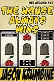 The House Always Wins (Alex Cheradon #3.3) (Alex Cheradon Book Series 11)