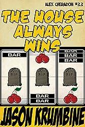 The House Always Wins (Alex Cheradon #3.3)