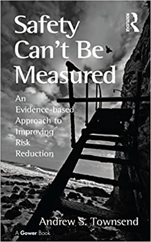 Download Safety Can't Be Measured: An Evidence-based Approach to Improving Risk Reduction PDF