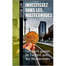Investissez dans les Masternodes: Comment gagner de l'argent avec des Masternodes (French Edition)
