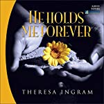 He Holds Me Forever | Theresa Ingram