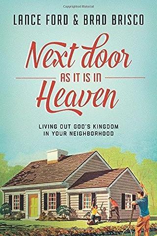 Next Door as It Is in Heaven: Living Out God's Kingdom in Your Neighborhood - Next Door