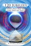 img - for 120 Jubilees: Why 2023 May Be The End Of Days book / textbook / text book