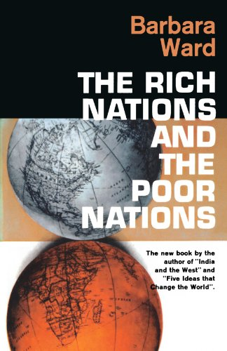 The Rich Nations And The Poor Nations by Barbara Ward