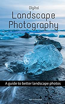 Digital Landscape Photography: A guide to better landscape