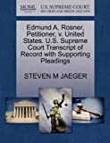 Edmund A. Rosner, Petitioner, V. United States. U. S. Supreme Court Transcript of Record with Supporting Pleadings, Steven M. Jaeger, 1270684353