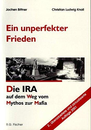 Ein unperfekter Frieden: Die IRA auf dem Weg vom Mythos zur Mafia