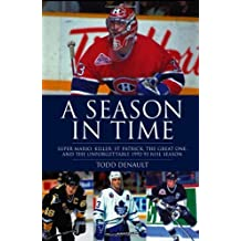 A Season in Time: Super Mario, Killer, St. Patrick, the Great One, and the Unforgettable 1992-93 NHL Season by Todd Denault (2012-10-15)