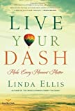 Live Your Dash: Make Every Moment Matter by Ellis, Linda (11/1/2011)