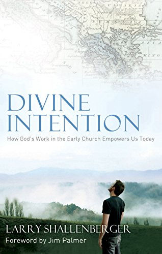 Divine Intention: How God's Work in the Early Church Empowers Us Today by [Shallenberger, Larry]