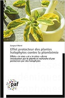 Effet protecteur des plantes halophytes contre la plombémie: Effets « in vivo » et « in vitro » d'une intoxication par le plomb et recherche d'une ... halophytes (Omn.Pres.Franc.) (French Edition)