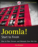 Joomla! Start to Finish: How to Plan, Execute, and Maintain Your Web Site Front Cover