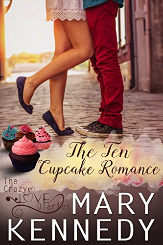 The Ten Cupcake Romance (The Crazy Love Diaries Book ()