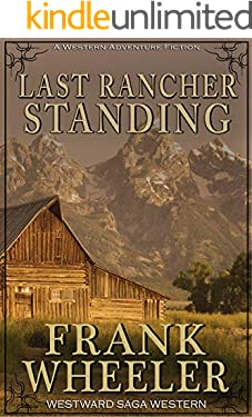 Last Rancher Standing (Westward Saga Western) (A Western Adventure Fiction)