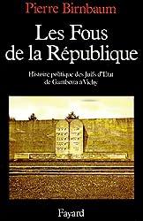 LES FOUS DE LA REPUBLIQUE. Histoire politique des juifs d'Etat, de Gambetta à Vichy