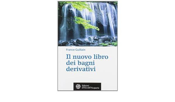 il nuovo libro dei bagni derivativi france guillain 9788871363332 amazoncom books
