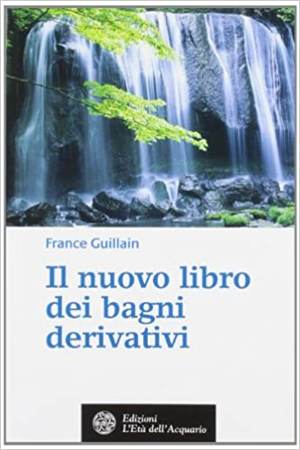 Il nuovo libro dei bagni derivativi: Amazon.it: France Guillain: Libri