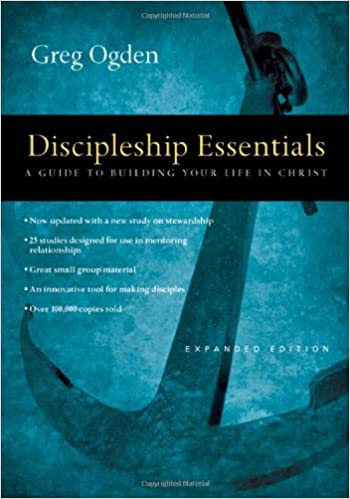 Discipleship Essentials: A Guide to Building Your Life in