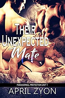 Their Unexpected Mate (Paranormal Protection Unit Book 1) by [Zyon, April ]