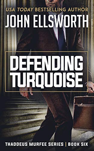 Book: Defending Turquoise - A Legal Thriller (Thaddeus Murfee Legal Thriller Series Book 5) by John Ellsworth