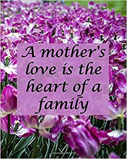 Amazon.com: A MOTHER\'S LOVE IS THE HEART OF A FAMILY: Lined ...