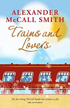Trains and Lovers: The Heart's Journey by [McCall-Smith, Alexander]