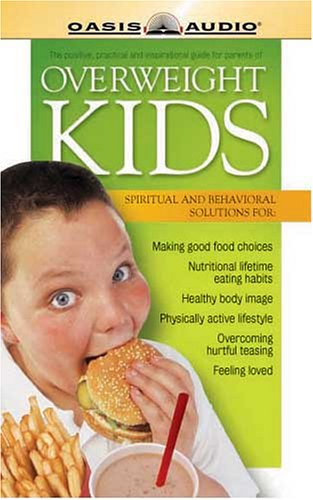 Overweight Kids: Spiritual, Behavioral and Preventive solutions for : Making good food choices, Nutritional lifetime eating habits, Healthy body ... Overcoming hurtful teasing, feeling loved