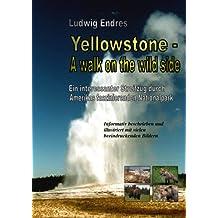 Yellowstone -- A walk on the wild side - deutsch (German Edition)