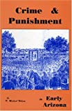 Crime and Punishment in Early Arizona, Michael, R., 0966592549