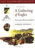 A Gathering of Eagles: Scenes from Roman Scotland (The Romans in Scotland)