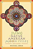 Jung and the Native American Moon Cycles, Michael Owen, 0892540591