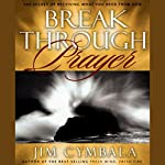 Breakthrough Prayer: The Secret of Receiving What You Need From God | Jim Cymbala