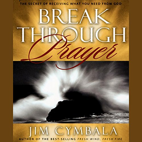 Breakthrough Prayer: The Secret of Receiving What You Need From God Audiobook [Free Download by Trial] thumbnail