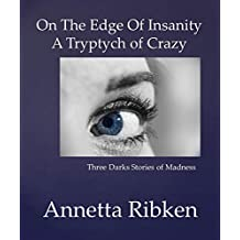 On the Edge of Insanity - A Triptych of Crazy
