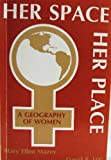 Her Space, Her Place : A Geography of Women, Mazey, Mary E. and Lee, David R., 0892911727