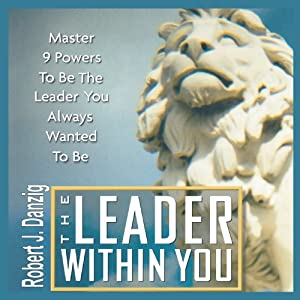 The Leader Within You: Master 9 Powers to Be the Leader You Always Wanted to Be Audiobook