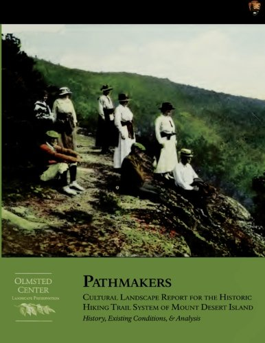 Pathmakers: Cultural Landscape Report for the Historic Hiking Trail System of Mount Desert Island: History, Existing Conditions, & Analysis