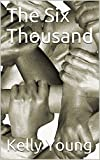 Amazon.com: The Six Thousand eBook: Young, Kelly: Kindle Store