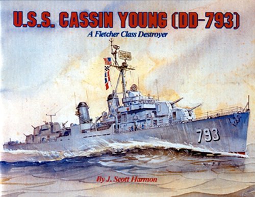U.S.S. Cassin Young (DD-793): A Fletcher Class Destroyer