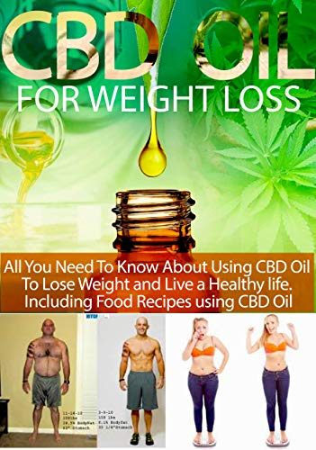 CBD OIL FOR WEIGHT LOSS: All you need to know about using cbd oil to lose and live a healthy life. including food recipes using cbd oil (Best Detox Foods For Thc)