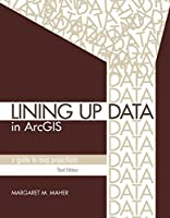 Lining Up Data in ArcGIS: A Guide to Map Projections, 3rd Edition Front Cover