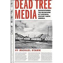 Dead Tree Media: Manufacturing the Newspaper in Twentieth-Century North America
