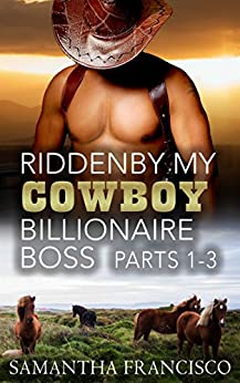Ridden By My Cowboy Billionaire Boss, Parts 1-3 (Gay BDSM Love Stories Book 11) by [Francisco, Samantha]