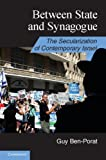 Between State and Synagogue : The Secularization of Modern Israel, Ben-Porat, Guy, 110700344X