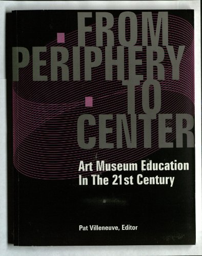 From Periphery To Center: Art Museum Education in the 21st Century