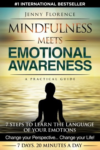 Book: Mindfulness Meets Emotional Awareness - 7 Steps to learn the Language of your Emotions. Change your Perspective. Change your Life (The Intelligence of Our Emotions) (Volume 2) by Jenny Florence
