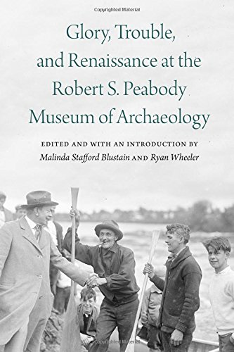 Glory, Trouble, and Renaissance at the Robert S. Peabody Museum of Archaeology (Critical Studies in the History of Anthr
