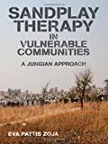 Sandplay Therapy in Vulnerable Communities, Eva Pattis Zoja, 0415592720